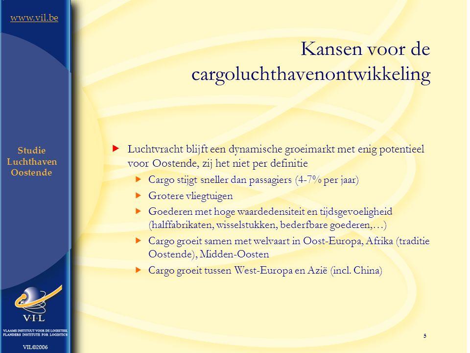 16 www.vil.be VIL©2006 Studie Luchthaven Oostende www.vil.be Vlaams Instituut voor de Logistiek (VIL) Flanders Institute for Logistics Jordaenskaai 25 B-2000 Antwerpen (Belgium) T: +32 (0) 3 229 05 00 F: +32 (0) 3 229 05 10