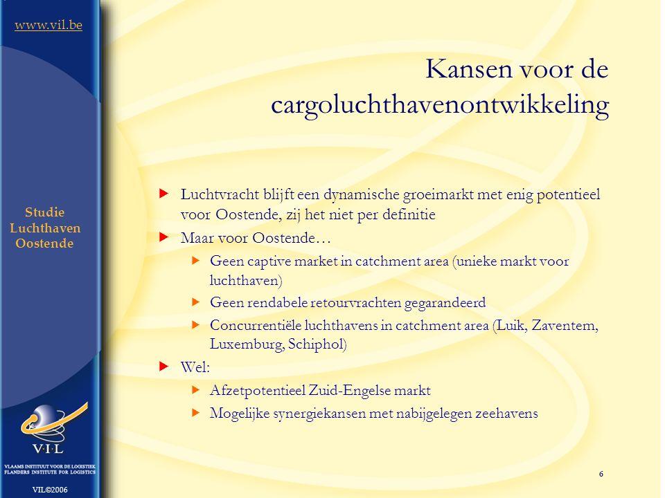6 www.vil.be VIL©2006 Studie Luchthaven Oostende Kansen voor de cargoluchthavenontwikkeling  Luchtvracht blijft een dynamische groeimarkt met enig po