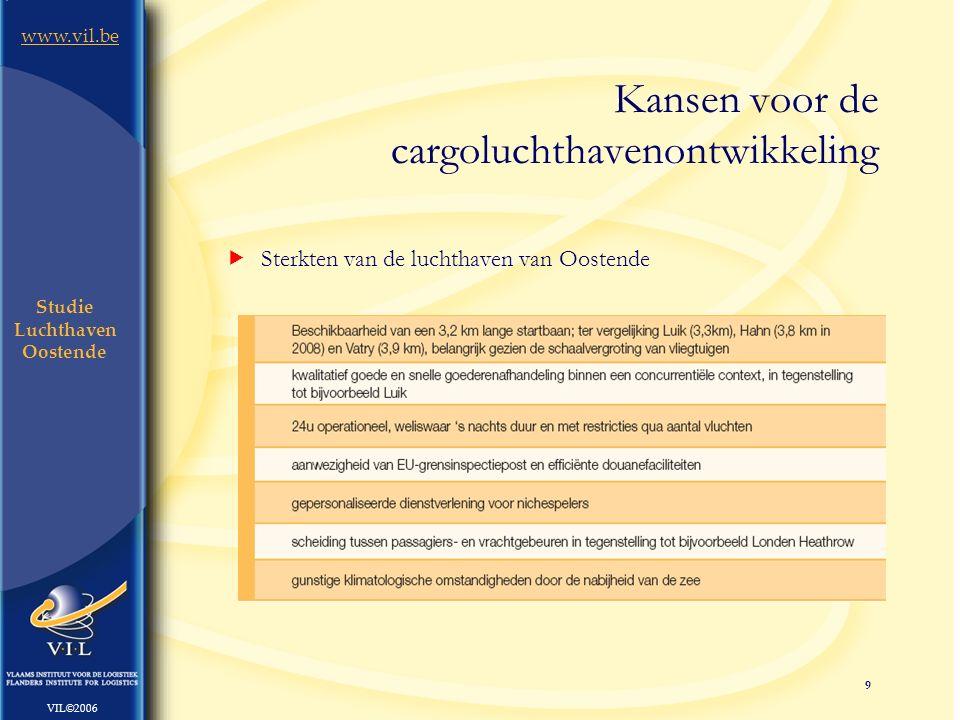 9 www.vil.be VIL©2006 Studie Luchthaven Oostende  Sterkten van de luchthaven van Oostende Kansen voor de cargoluchthavenontwikkeling