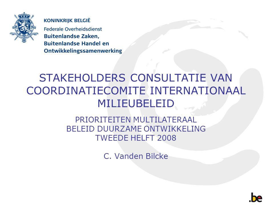 STAKEHOLDERS CONSULTATIE VAN COORDINATIECOMITE INTERNATIONAAL MILIEUBELEID PRIORITEITEN MULTILATERAAL BELEID DUURZAME ONTWIKKELING TWEEDE HELFT 2008 C.