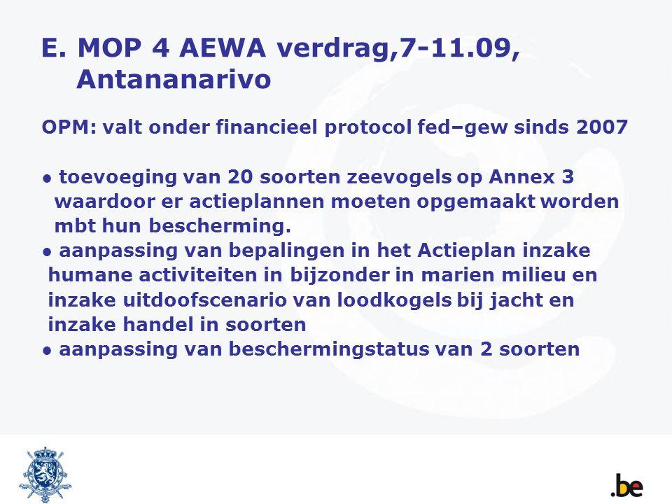 E. MOP 4 AEWA verdrag,7-11.09, Antananarivo OPM: valt onder financieel protocol fed–gew sinds 2007 ● toevoeging van 20 soorten zeevogels op Annex 3 wa