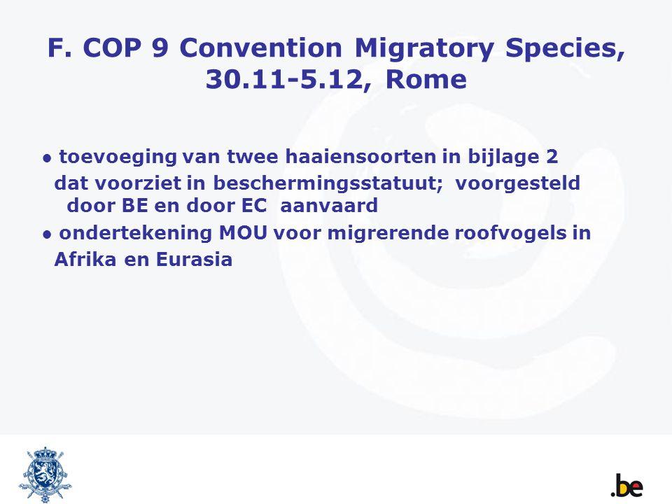 F. COP 9 Convention Migratory Species, 30.11-5.12, Rome ● toevoeging van twee haaiensoorten in bijlage 2 dat voorziet in beschermingsstatuut; voorgest