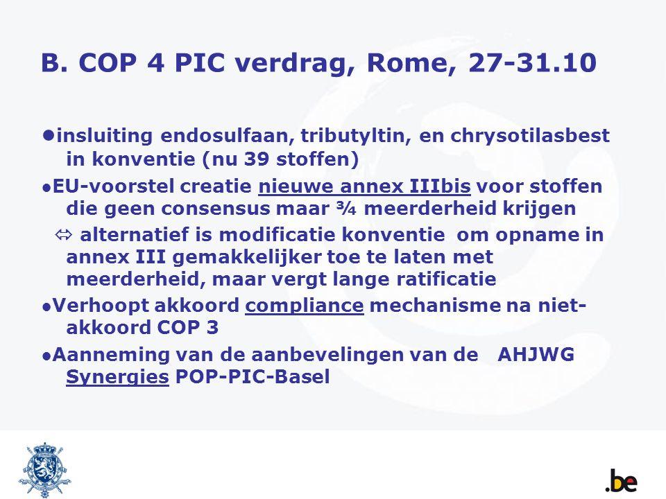 B. COP 4 PIC verdrag, Rome, 27-31.10 ● insluiting endosulfaan, tributyltin, en chrysotilasbest in konventie (nu 39 stoffen) ●EU-voorstel creatie nieuw