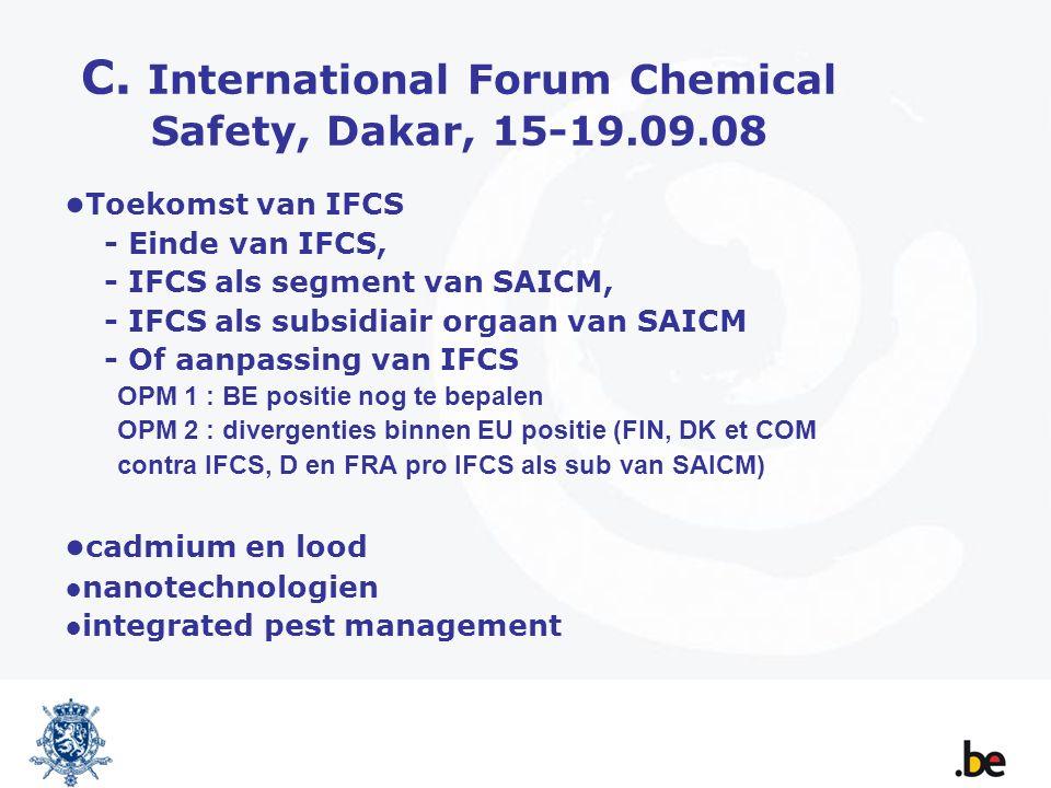 C. International Forum Chemical Safety, Dakar, 15-19.09.08 ● Toekomst van IFCS - Einde van IFCS, - IFCS als segment van SAICM, - IFCS als subsidiair o