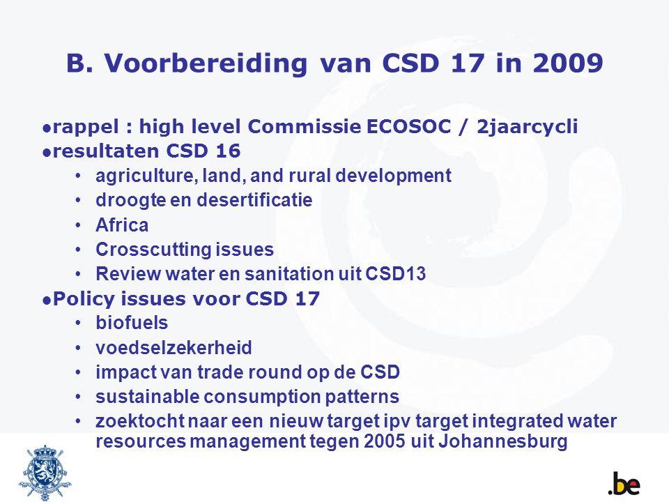 B. Voorbereiding van CSD 17 in 2009 ●rappel : high level Commissie ECOSOC / 2jaarcycli ●resultaten CSD 16 agriculture, land, and rural development dro