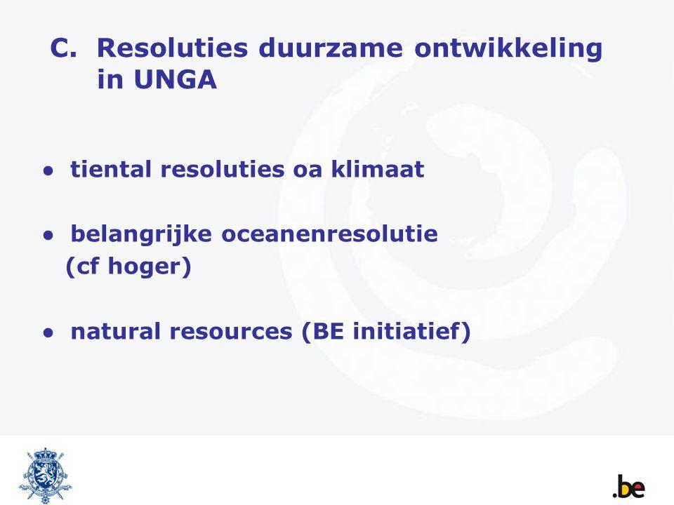 C. Resoluties duurzame ontwikkeling in UNGA ● tiental resoluties oa klimaat ● belangrijke oceanenresolutie (cf hoger) ● natural resources (BE initiati