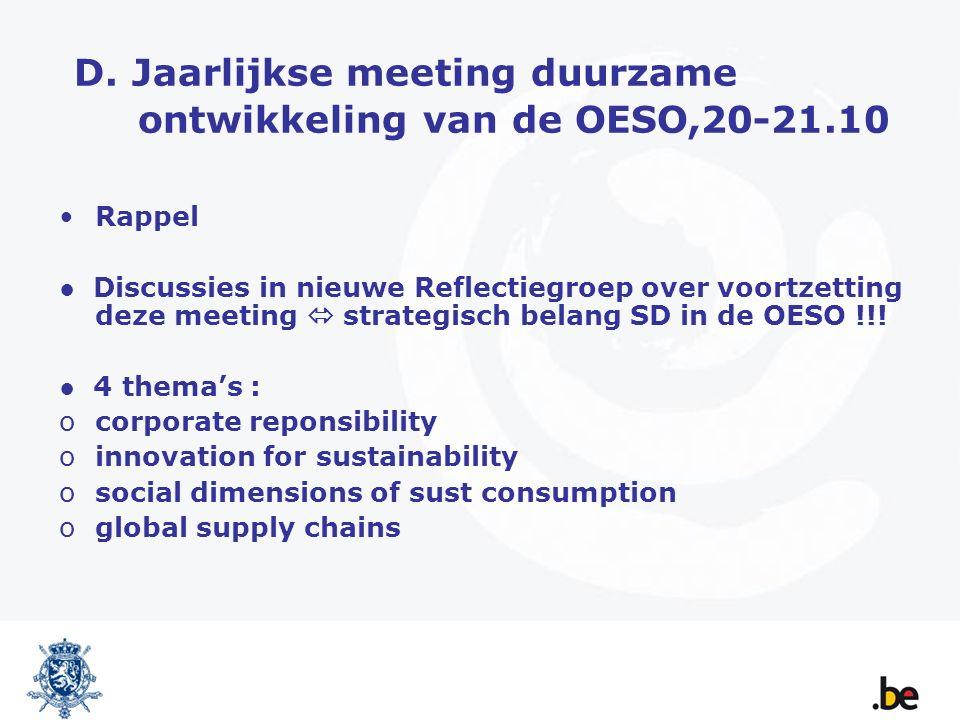 D. Jaarlijkse meeting duurzame ontwikkeling van de OESO,20-21.10 Rappel ● Discussies in nieuwe Reflectiegroep over voortzetting deze meeting  strateg
