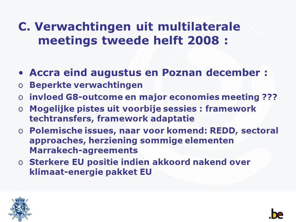 C. Verwachtingen uit multilaterale meetings tweede helft 2008 : Accra eind augustus en Poznan december : oBeperkte verwachtingen oinvloed G8-outcome e