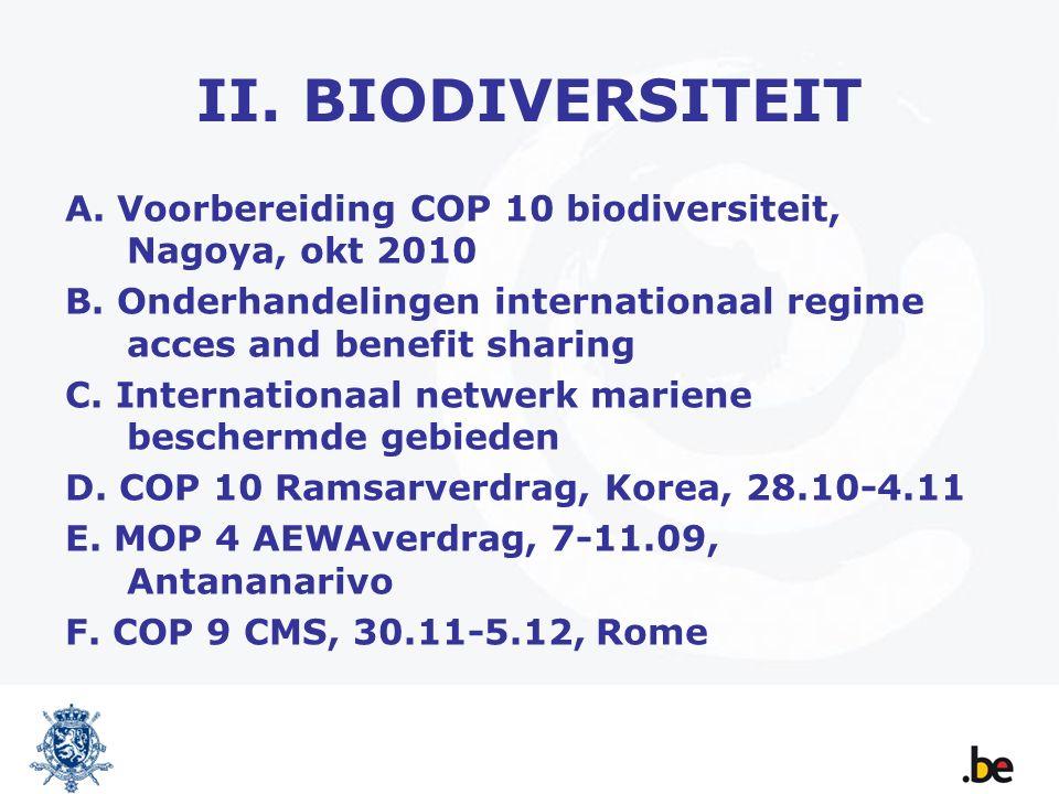 A.Voorbereiding COP 10 biodiversiteit 2010 Outcome COP 9: o36 beslissingen, groeiende complexiteit en vervlechting issues onderling oSuccessen : stappenplan ABS, mariene gebieden, opdracht tot imput in klimaatsdiscussies over REDD Wat in de eerste zes maand .