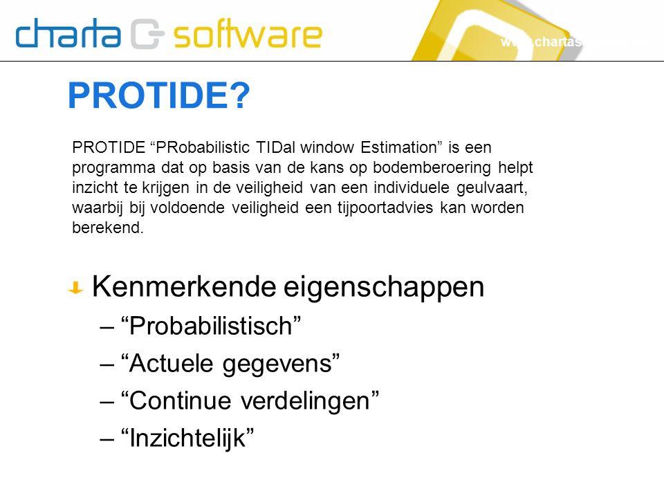 """www.chartasoftware.com PROTIDE? Kenmerkende eigenschappen –""""Probabilistisch"""" –""""Actuele gegevens"""" –""""Continue verdelingen"""" –""""Inzichtelijk"""" PROTIDE """"PRob"""