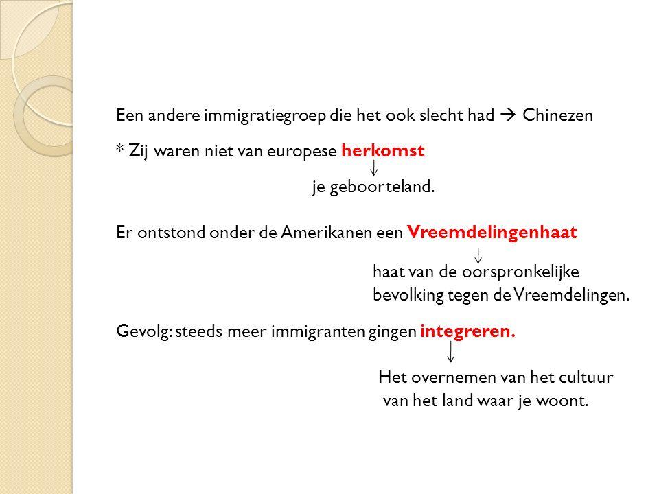 Een andere immigratiegroep die het ook slecht had  Chinezen * Zij waren niet van europese herkomst je geboorteland.