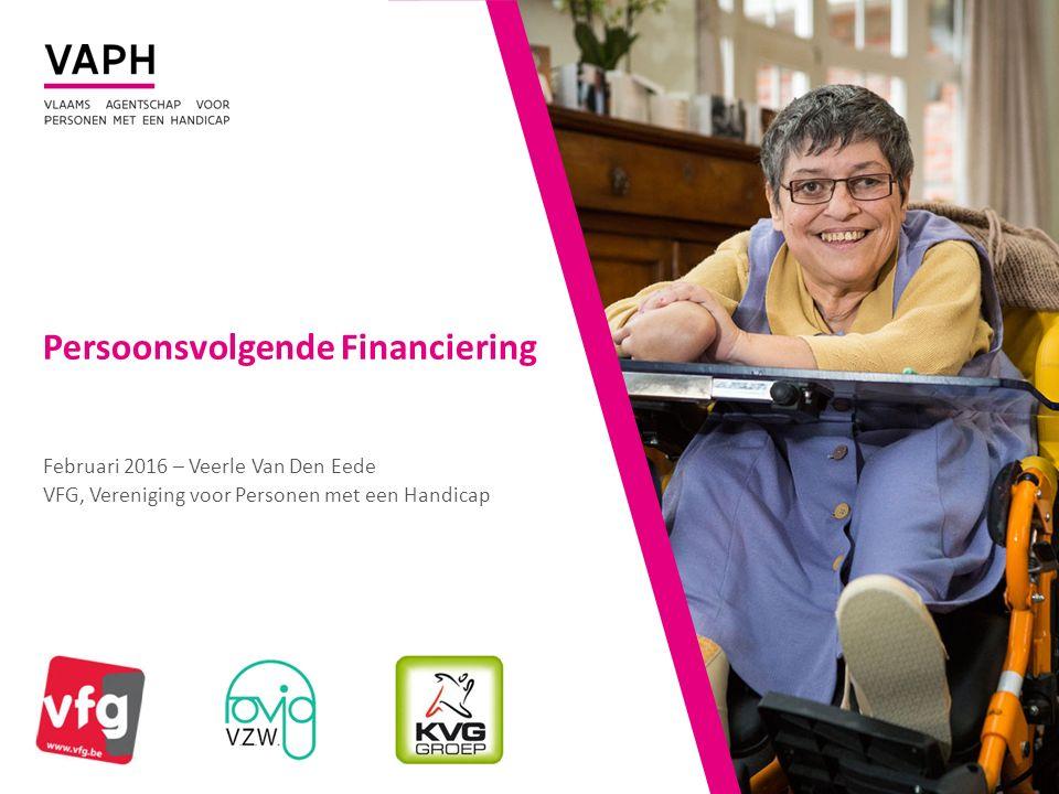 Persoonsvolgende Financiering Februari 2016 – Veerle Van Den Eede VFG, Vereniging voor Personen met een Handicap