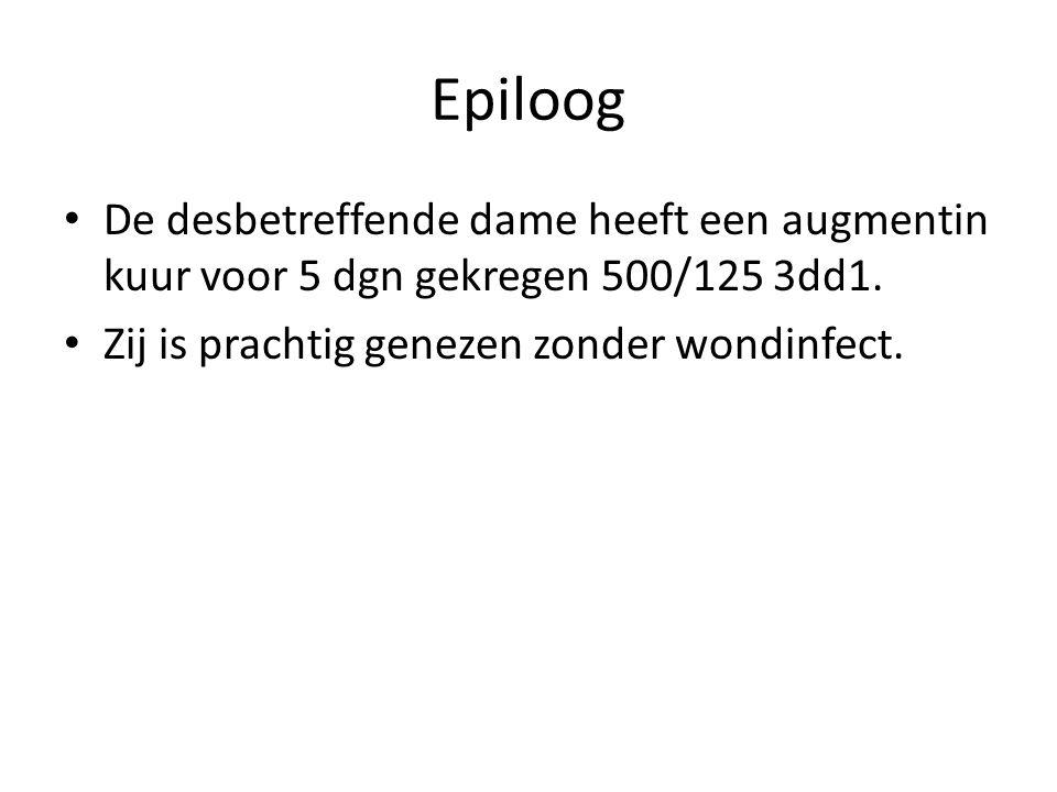 Epiloog De desbetreffende dame heeft een augmentin kuur voor 5 dgn gekregen 500/125 3dd1.