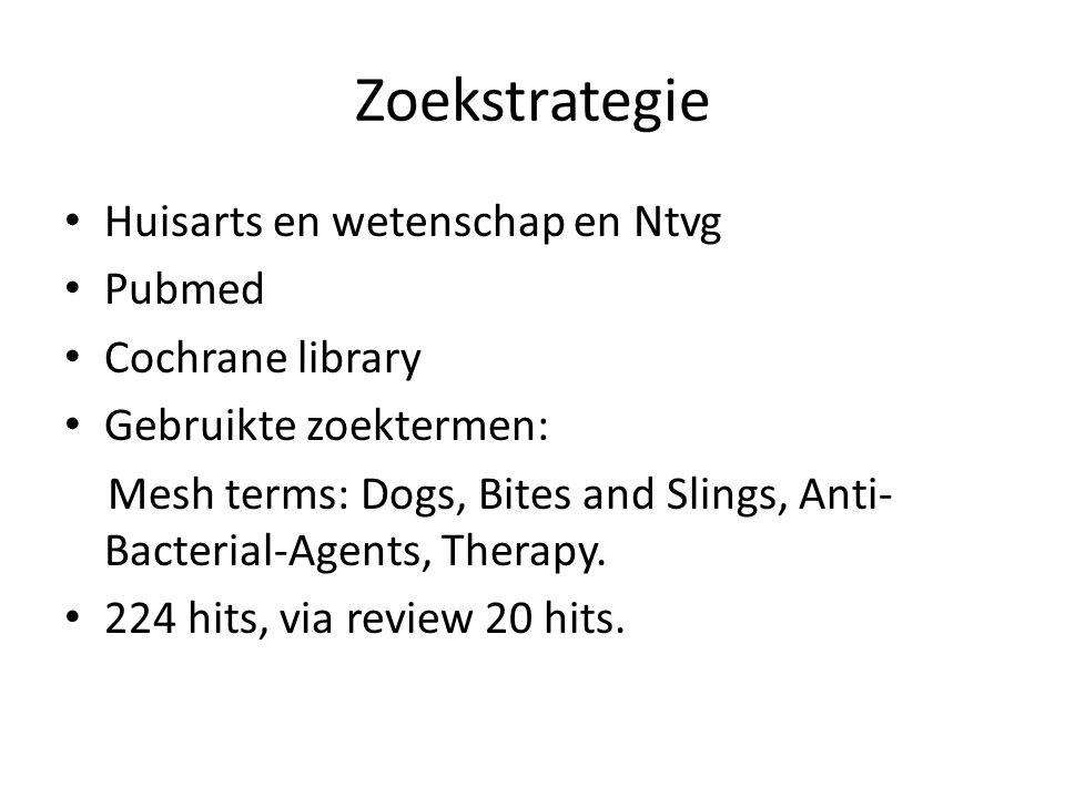 Zoekstrategie Huisarts en wetenschap en Ntvg Pubmed Cochrane library Gebruikte zoektermen: Mesh terms: Dogs, Bites and Slings, Anti- Bacterial-Agents, Therapy.
