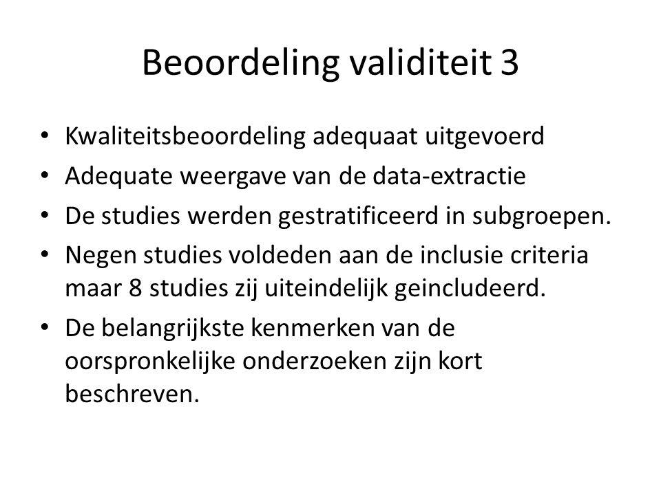 Beoordeling validiteit 3 Kwaliteitsbeoordeling adequaat uitgevoerd Adequate weergave van de data-extractie De studies werden gestratificeerd in subgroepen.