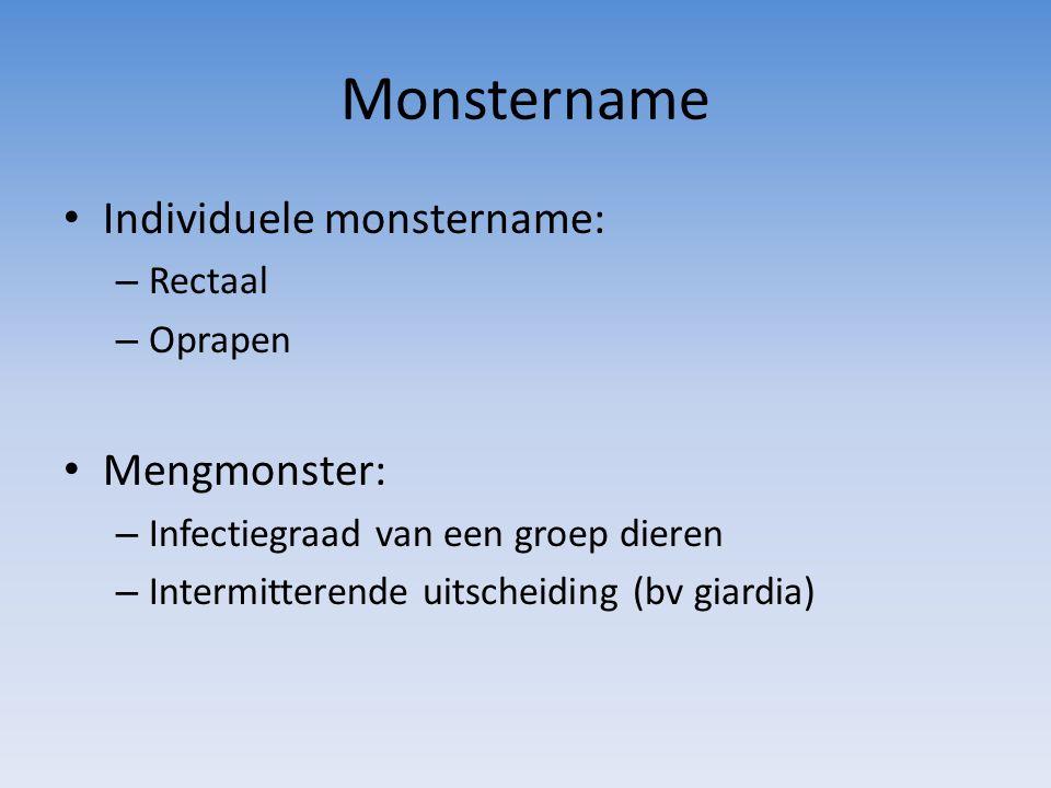 Monstername Individuele monstername: – Rectaal – Oprapen Mengmonster: – Infectiegraad van een groep dieren – Intermitterende uitscheiding (bv giardia)