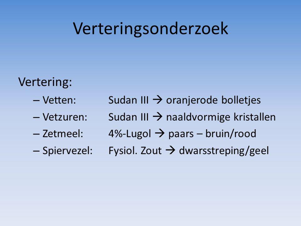 Verteringsonderzoek Vertering: – Vetten: Sudan III  oranjerode bolletjes – Vetzuren:Sudan III  naaldvormige kristallen – Zetmeel:4%-Lugol  paars – bruin/rood – Spiervezel:Fysiol.