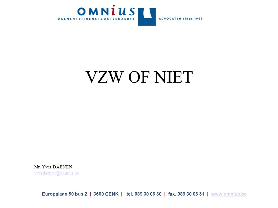 VZW OF NIET Mr.Yves DAENEN yvesdaenen@omnius.be Europalaan 50 bus 2   3600 GENK   tel.