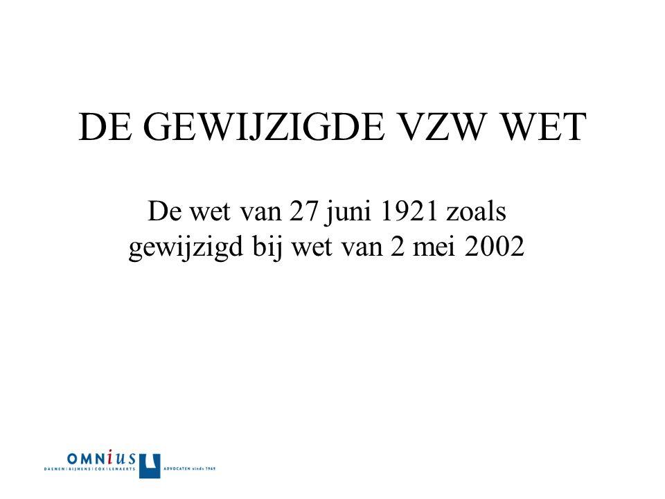 DE GEWIJZIGDE VZW WET De wet van 27 juni 1921 zoals gewijzigd bij wet van 2 mei 2002