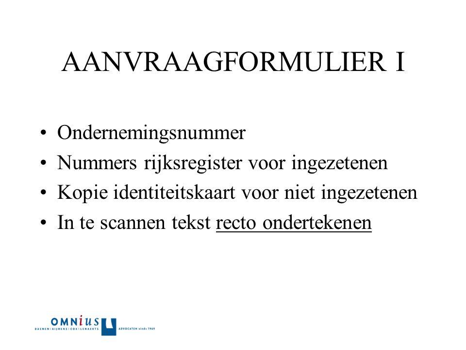 AANVRAAGFORMULIER I Ondernemingsnummer Nummers rijksregister voor ingezetenen Kopie identiteitskaart voor niet ingezetenen In te scannen tekst recto ondertekenen