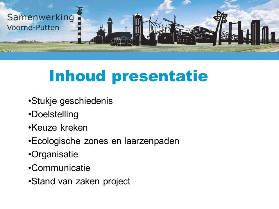 Inhoud presentatie Stukje geschiedenis Doelstelling Keuze kreken Ecologische zones en laarzenpaden Organisatie Communicatie Stand van zaken project