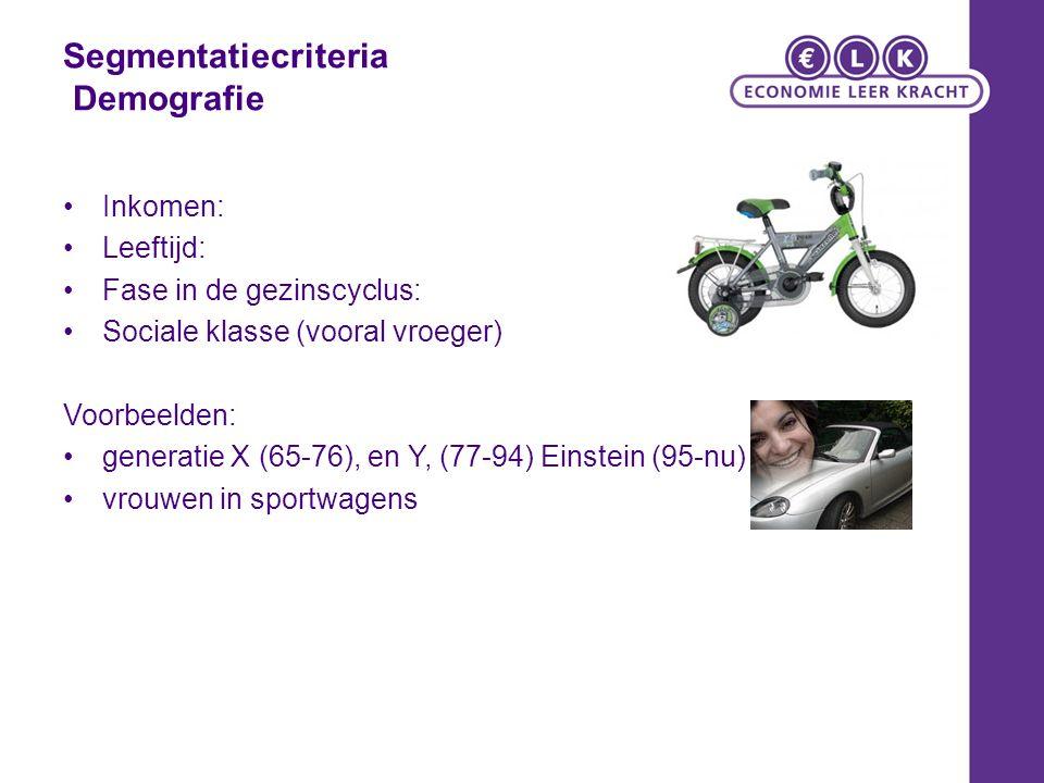 Segmentatiecriteria Demografie Inkomen: Leeftijd: Fase in de gezinscyclus: Sociale klasse (vooral vroeger) Voorbeelden: generatie X (65-76), en Y, (77-94) Einstein (95-nu) vrouwen in sportwagens