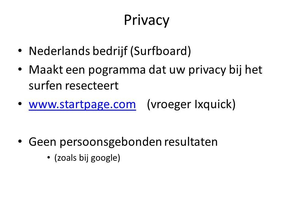 Privacy Nederlands bedrijf (Surfboard) Maakt een pogramma dat uw privacy bij het surfen resecteert www.startpage.com (vroeger Ixquick) www.startpage.com Geen persoonsgebonden resultaten (zoals bij google)