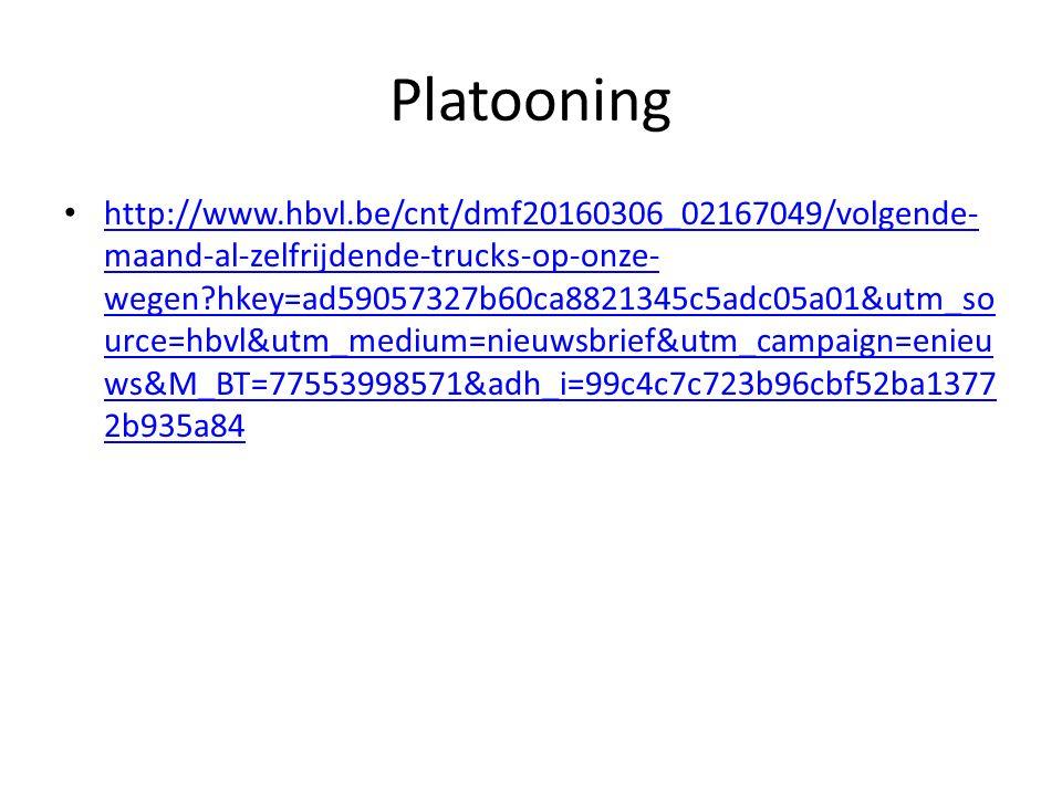 Platooning http://www.hbvl.be/cnt/dmf20160306_02167049/volgende- maand-al-zelfrijdende-trucks-op-onze- wegen hkey=ad59057327b60ca8821345c5adc05a01&utm_so urce=hbvl&utm_medium=nieuwsbrief&utm_campaign=enieu ws&M_BT=77553998571&adh_i=99c4c7c723b96cbf52ba1377 2b935a84 http://www.hbvl.be/cnt/dmf20160306_02167049/volgende- maand-al-zelfrijdende-trucks-op-onze- wegen hkey=ad59057327b60ca8821345c5adc05a01&utm_so urce=hbvl&utm_medium=nieuwsbrief&utm_campaign=enieu ws&M_BT=77553998571&adh_i=99c4c7c723b96cbf52ba1377 2b935a84