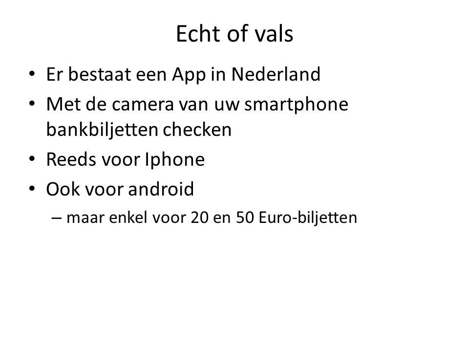 Echt of vals Er bestaat een App in Nederland Met de camera van uw smartphone bankbiljetten checken Reeds voor Iphone Ook voor android – maar enkel voor 20 en 50 Euro-biljetten