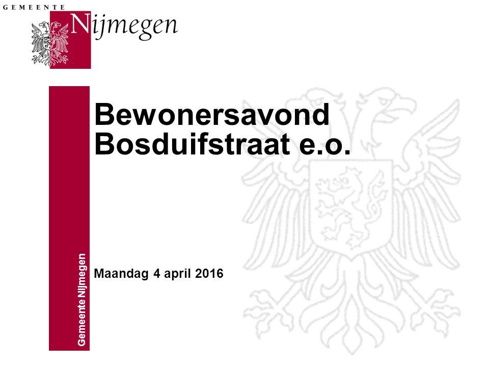 Gemeente Nijmegen Bewonersavond Bosduifstraat e.o. Maandag 4 april 2016