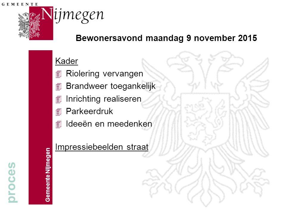 Gemeente Nijmegen Bewonersavond maandag 9 november 2015 Kader 4 Riolering vervangen 4 Brandweer toegankelijk 4 Inrichting realiseren 4 Parkeerdruk 4 Ideeën en meedenken Impressiebeelden straat proces