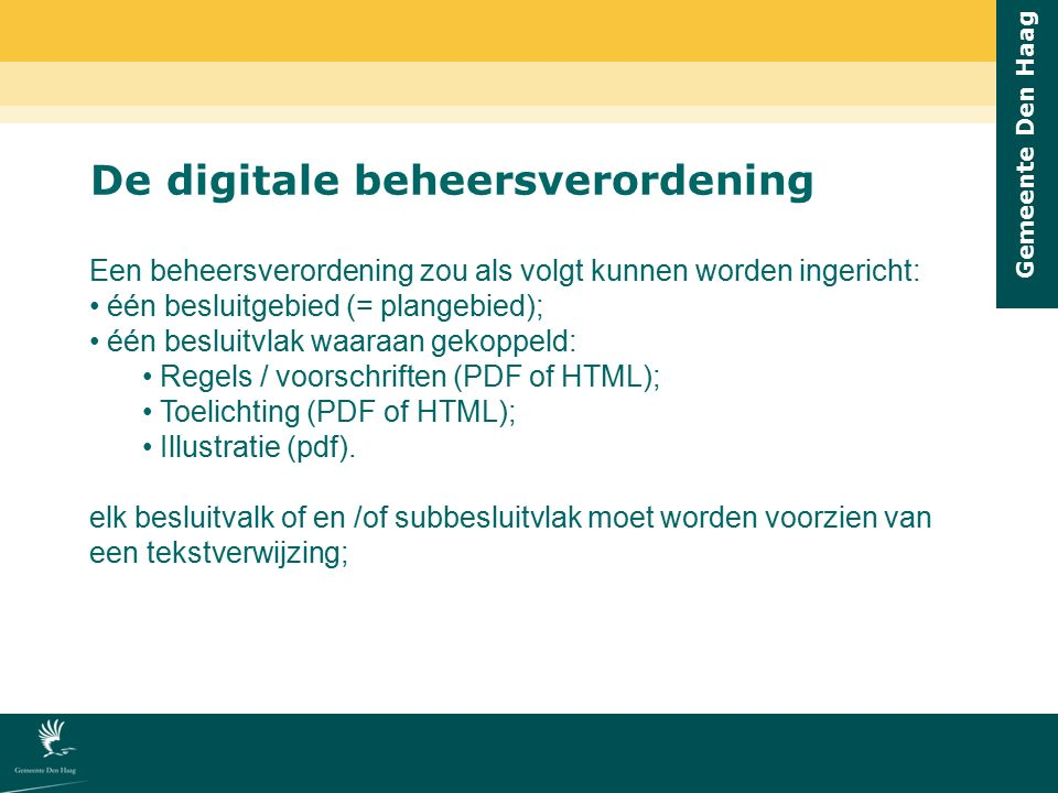 Gemeente Den Haag De digitale beheersverordening Een beheersverordening zou als volgt kunnen worden ingericht: één besluitgebied (= plangebied); één b