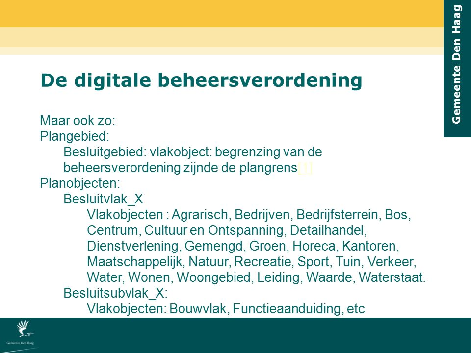 Gemeente Den Haag De digitale beheersverordening Maar ook zo: Plangebied: Besluitgebied: vlakobject: begrenzing van de beheersverordening zijnde de pl