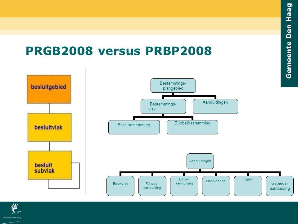 Gemeente Den Haag PRGB2008 versus PRBP2008 Bestemmings- plangebied Bestemmings- vlak EnkelbestemmingDubbelbestemming Aanduidingen BouwvlakFunctie- aan