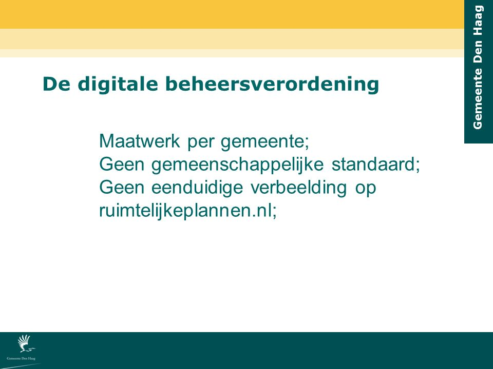 De digitale beheersverordening Maatwerk per gemeente; Geen gemeenschappelijke standaard; Geen eenduidige verbeelding op ruimtelijkeplannen.nl;