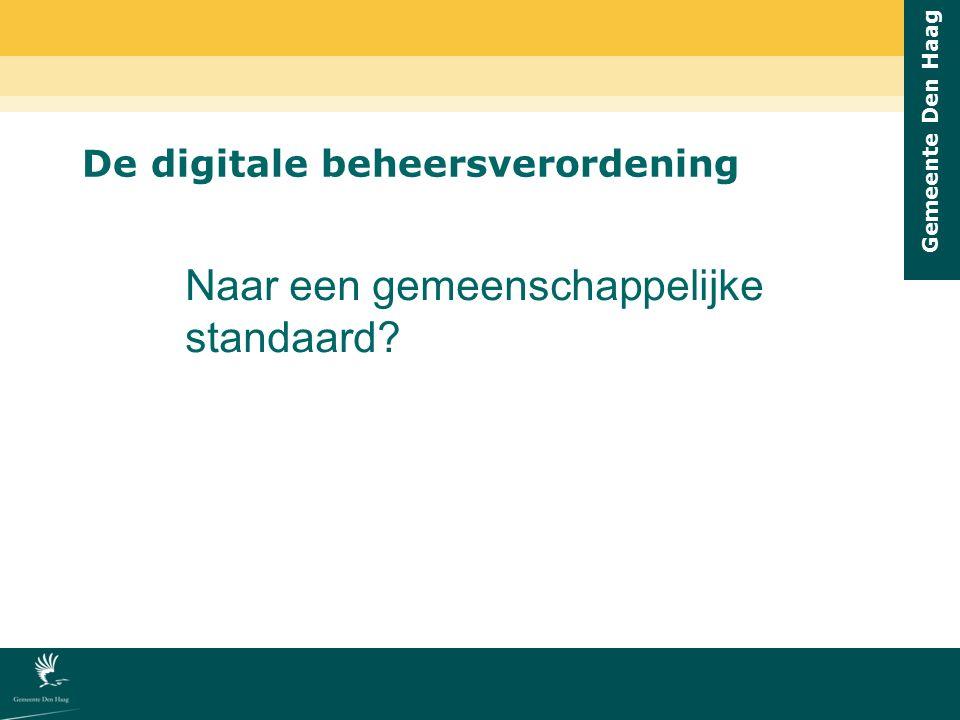 Gemeente Den Haag De digitale beheersverordening Naar een gemeenschappelijke standaard?