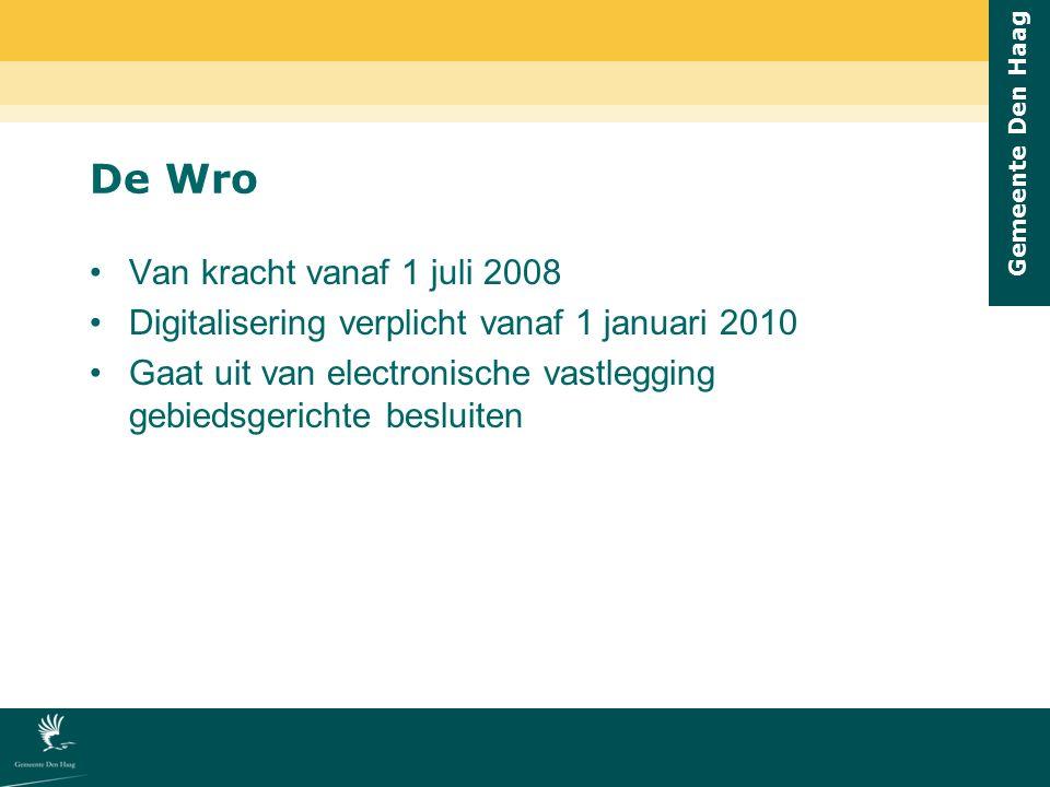 Gemeente Den Haag De Wro Van kracht vanaf 1 juli 2008 Digitalisering verplicht vanaf 1 januari 2010 Gaat uit van electronische vastlegging gebiedsgeri