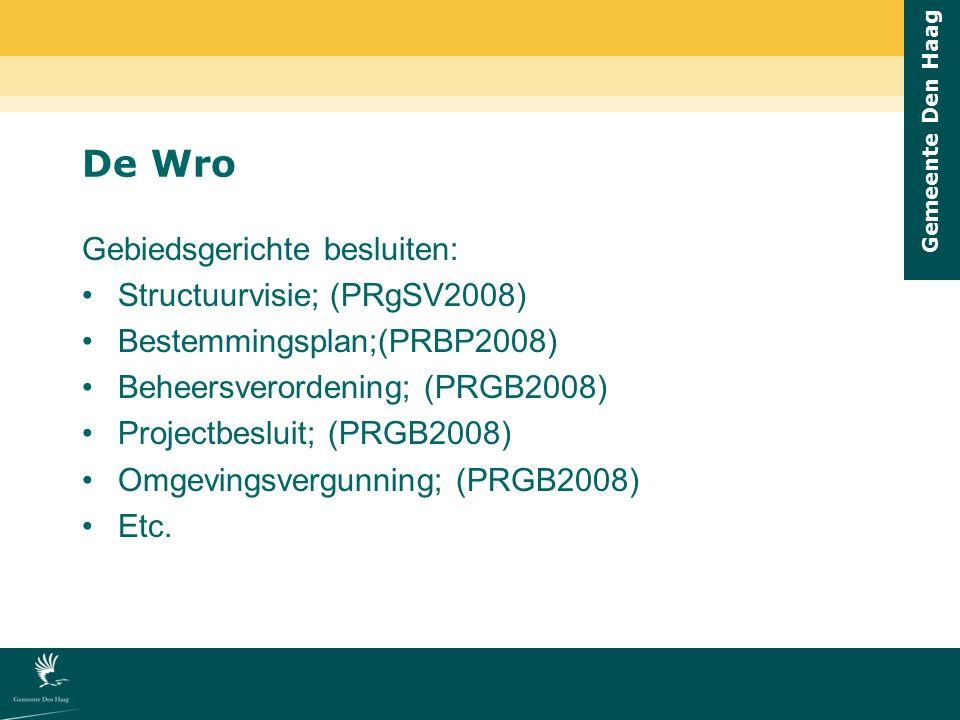 Gemeente Den Haag De Wro Gebiedsgerichte besluiten: Structuurvisie; (PRgSV2008) Bestemmingsplan;(PRBP2008) Beheersverordening; (PRGB2008) Projectbeslu