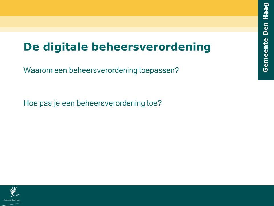 Gemeente Den Haag De digitale beheersverordening Waarom een beheersverordening toepassen? Hoe pas je een beheersverordening toe?