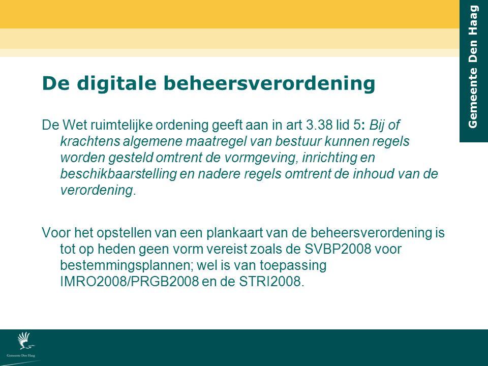 Gemeente Den Haag De digitale beheersverordening De Wet ruimtelijke ordening geeft aan in art 3.38 lid 5: Bij of krachtens algemene maatregel van best