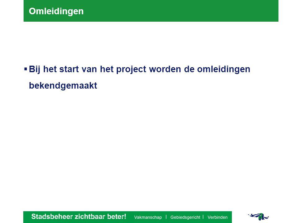 Omleidingen  Bij het start van het project worden de omleidingen bekendgemaakt
