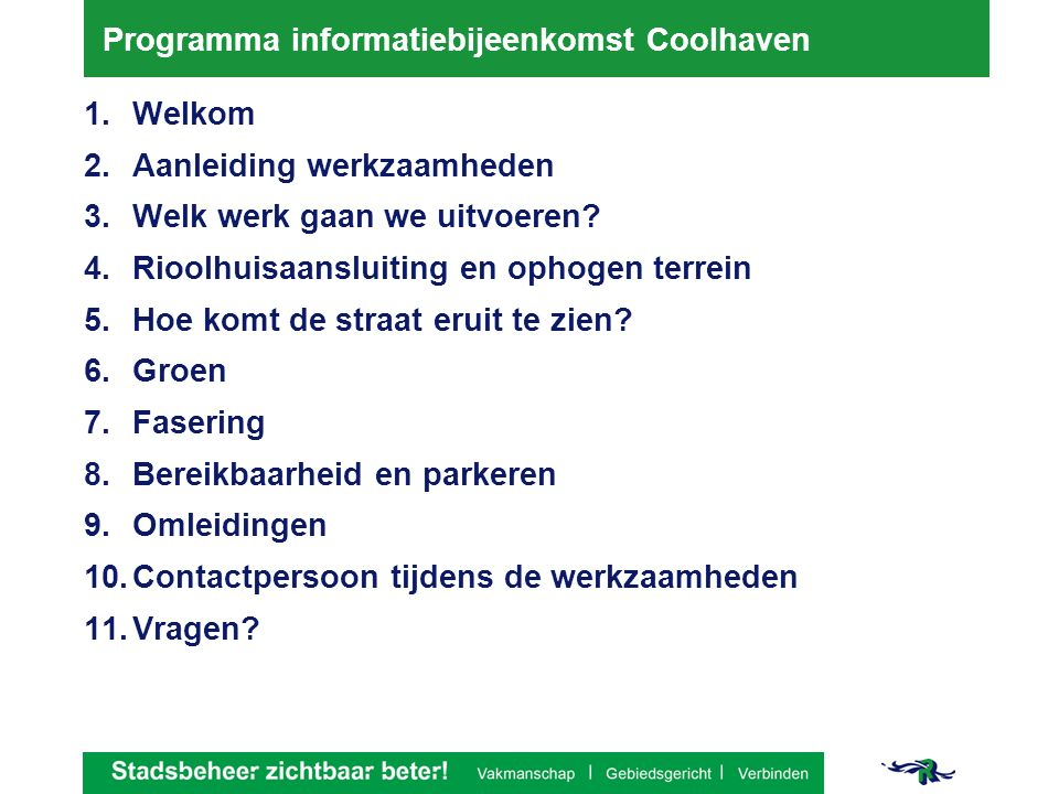 Contactpersoon tijdens de werkzaamheden Mirjam van den Brink Gemeente Rotterdam Telefoon: (010) 2674723 Email: mb.vdnbrink@rotterdam.nl www.rotterdam.nl/rioolcoolhaven Vergeet niet uw naam en contactgegevens op te schrijven op de presentielijst!