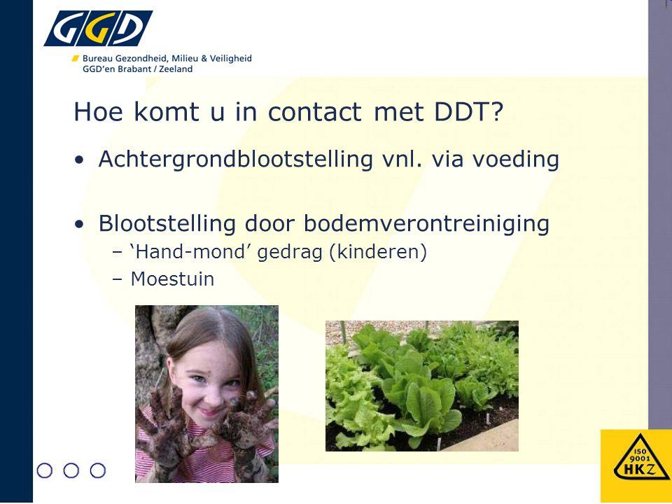Hoe komt u in contact met DDT? Achtergrondblootstelling vnl. via voeding Blootstelling door bodemverontreiniging –'Hand-mond' gedrag (kinderen) –Moest