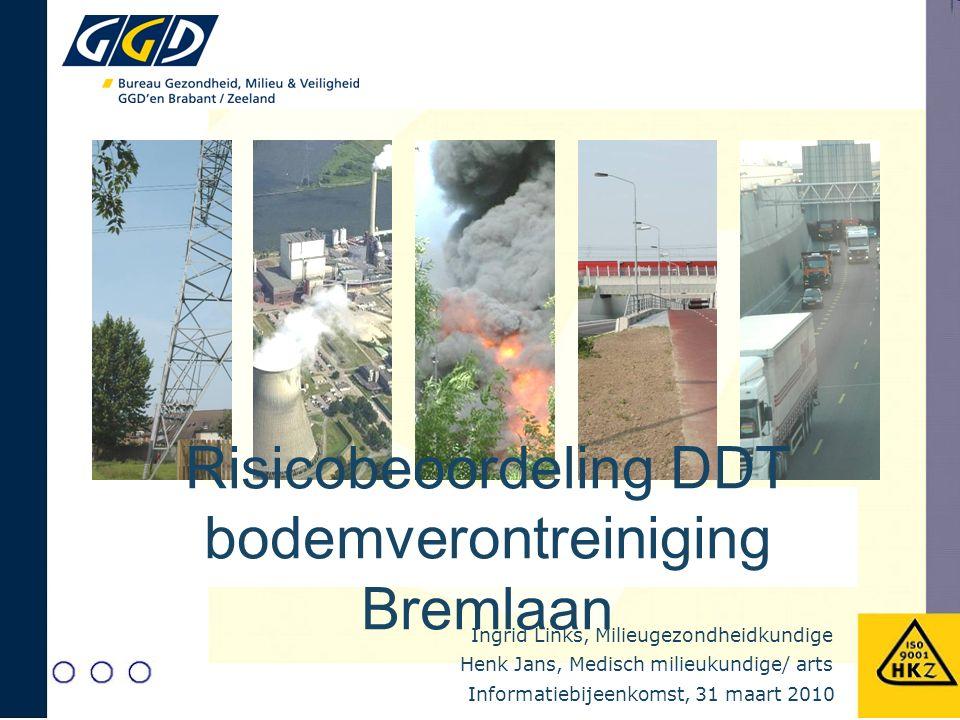 Ingrid Links, Milieugezondheidkundige Risicobeoordeling DDT bodemverontreiniging Bremlaan Henk Jans, Medisch milieukundige/ arts Informatiebijeenkomst, 31 maart 2010