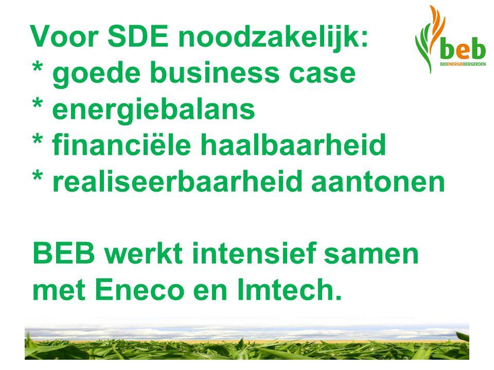 Voor SDE noodzakelijk: * goede business case * energiebalans * financiële haalbaarheid * realiseerbaarheid aantonen BEB werkt intensief samen met Eneco en Imtech.