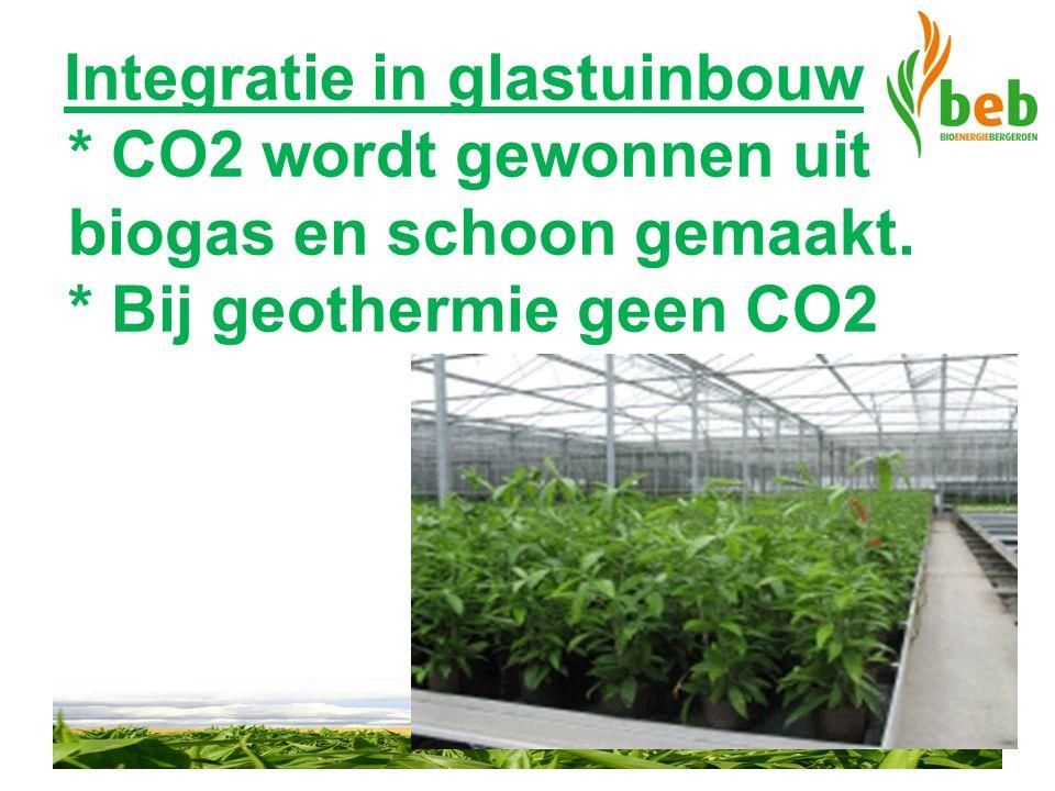 Integratie in glastuinbouw * CO2 wordt gewonnen uit biogas en schoon gemaakt. * Bij geothermie geen CO2
