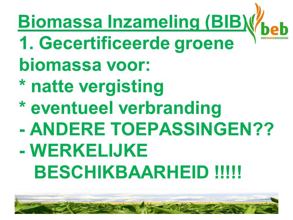 Biomassa Inzameling (BIB) 1. Gecertificeerde groene biomassa voor: * natte vergisting * eventueel verbranding - ANDERE TOEPASSINGEN?? - WERKELIJKE BES