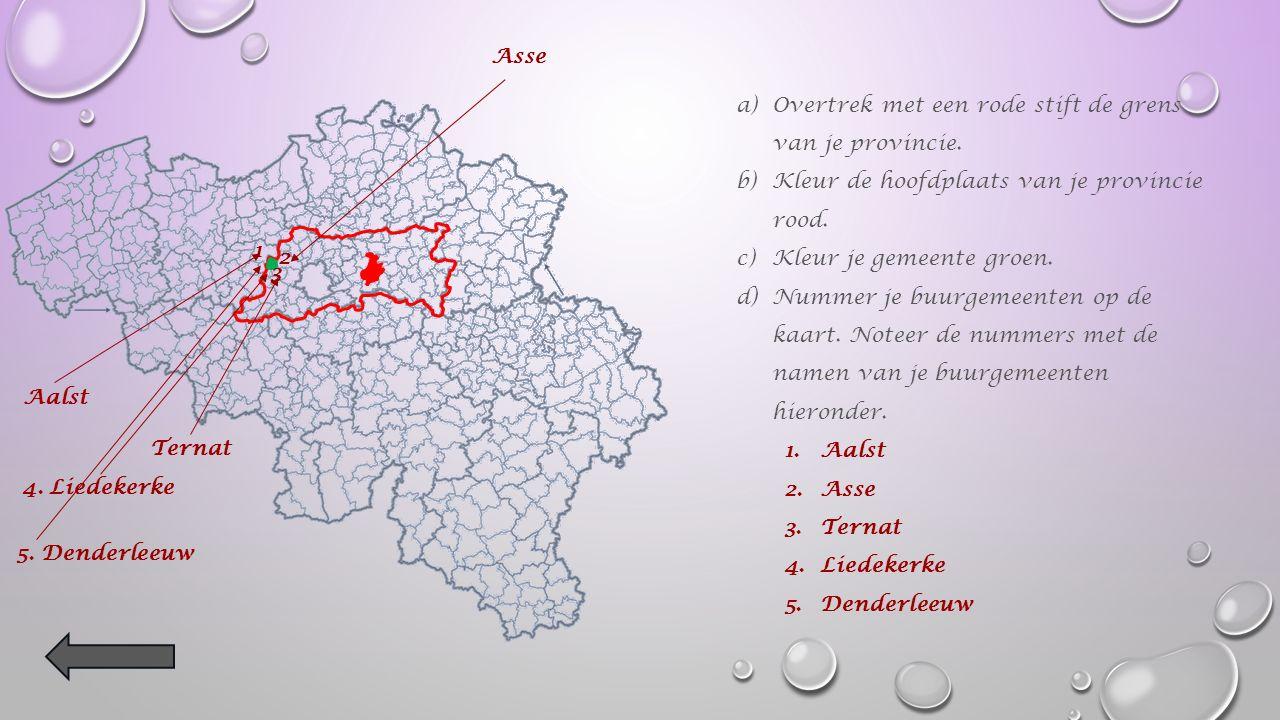  Mijn provincie : Vlaams-Brabant  De provinciehoofdplaats : Leuven  Mijn gemeente : Affligem  De buurgemeenten : -Aalst -Asse -Ternat -Liedekerke en Denderleeuw  Twee andere belangrijke gemeenten in de provincie : -Halle -Vilvoorde