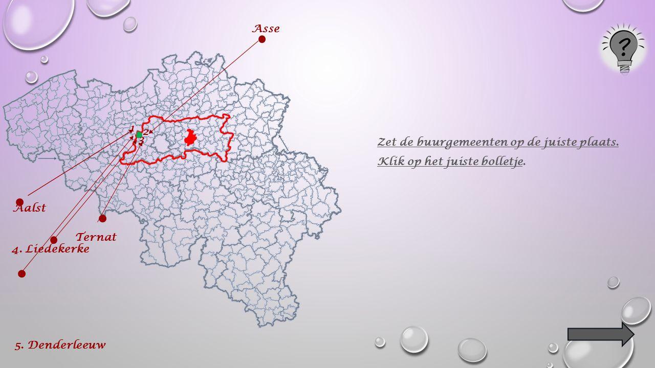 1 2 3 Ternat Asse Aalst 4. Liedekerke Zet de buurgemeenten op de juiste plaats.