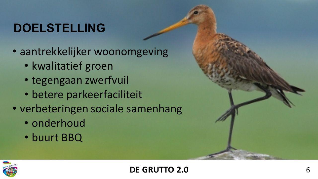 DE GRUTTO 2.0 6 DOELSTELLING aantrekkelijker woonomgeving kwalitatief groen tegengaan zwerfvuil betere parkeerfaciliteit verbeteringen sociale samenhang onderhoud buurt BBQ
